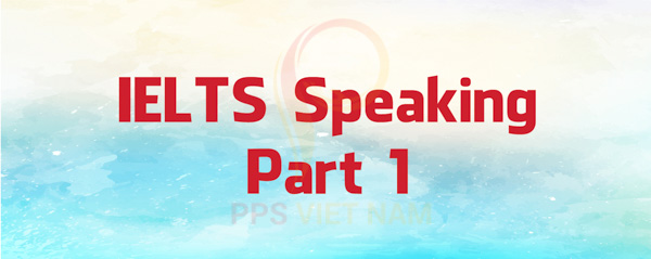 Speaking IELTS Part 1
